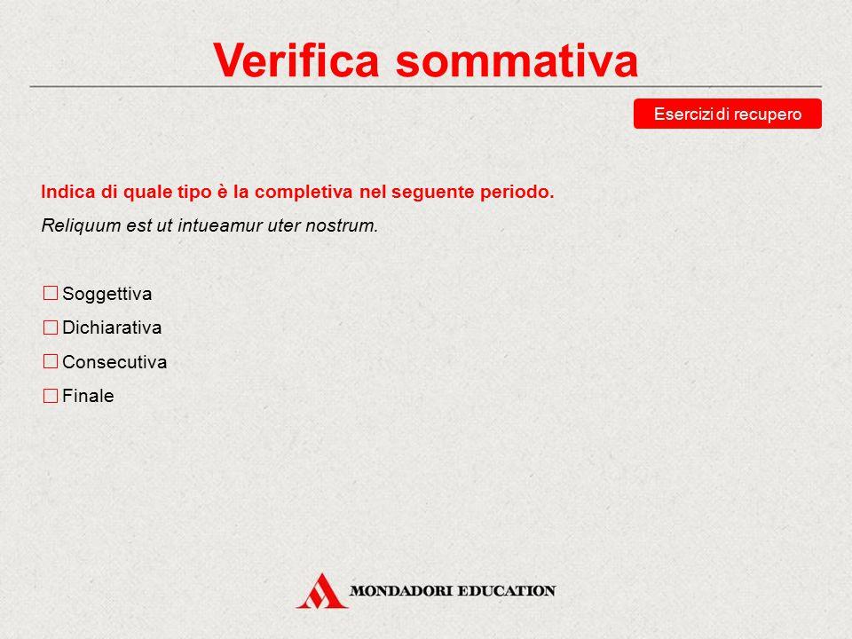Verifica sommativa Esercizi di recupero. Indica di quale tipo è la completiva nel seguente periodo.