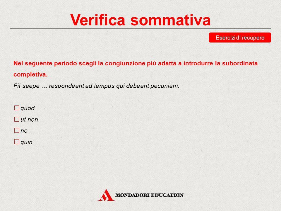 Verifica sommativa Esercizi di recupero. Nel seguente periodo scegli la congiunzione più adatta a introdurre la subordinata completiva.