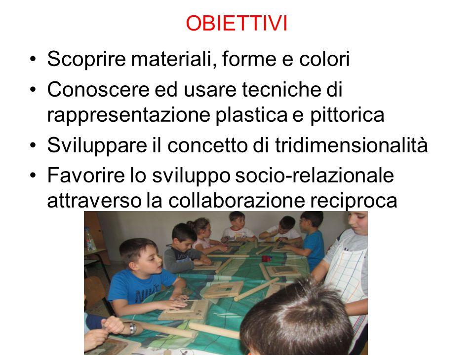OBIETTIVI Scoprire materiali, forme e colori. Conoscere ed usare tecniche di rappresentazione plastica e pittorica.