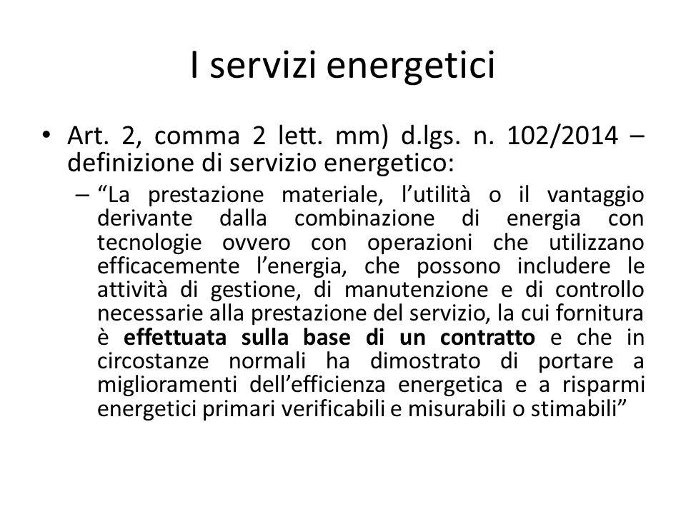 I servizi energetici Art. 2, comma 2 lett. mm) d.lgs. n. 102/2014 – definizione di servizio energetico: