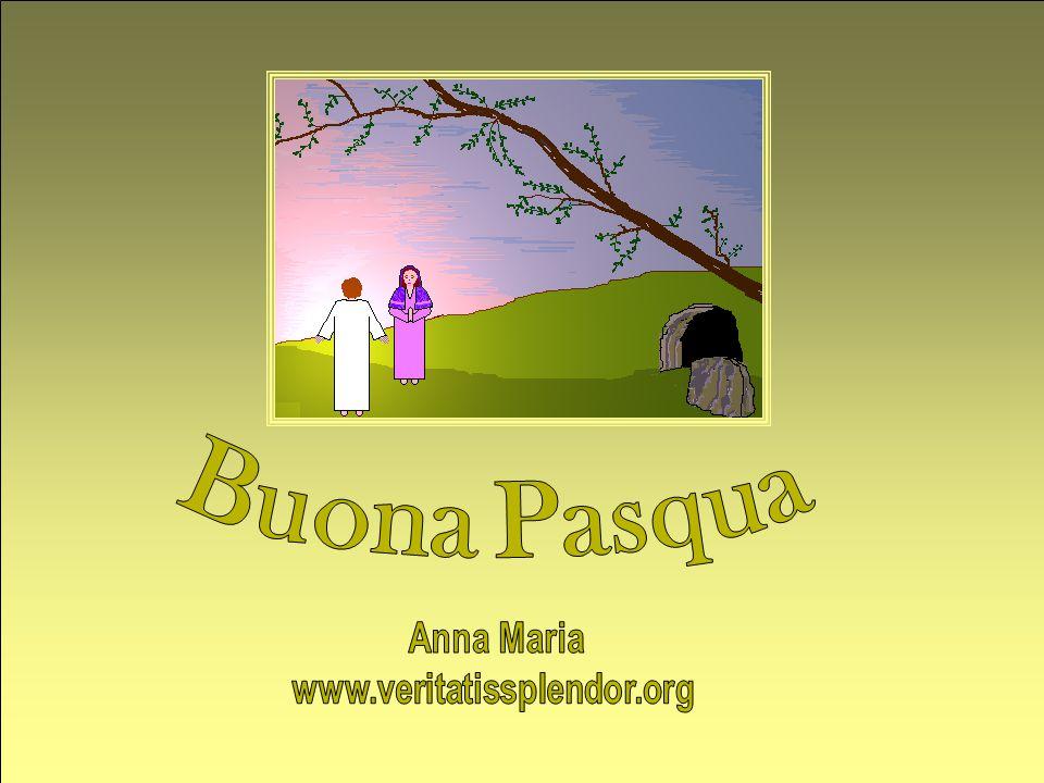 Buona Pasqua Anna Maria www.veritatissplendor.org