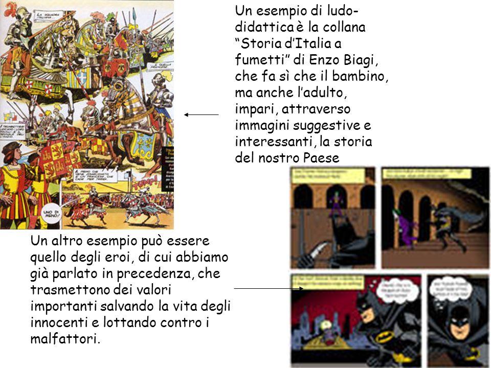 Un esempio di ludo-didattica è la collana Storia d'Italia a fumetti di Enzo Biagi, che fa sì che il bambino, ma anche l'adulto, impari, attraverso immagini suggestive e interessanti, la storia del nostro Paese