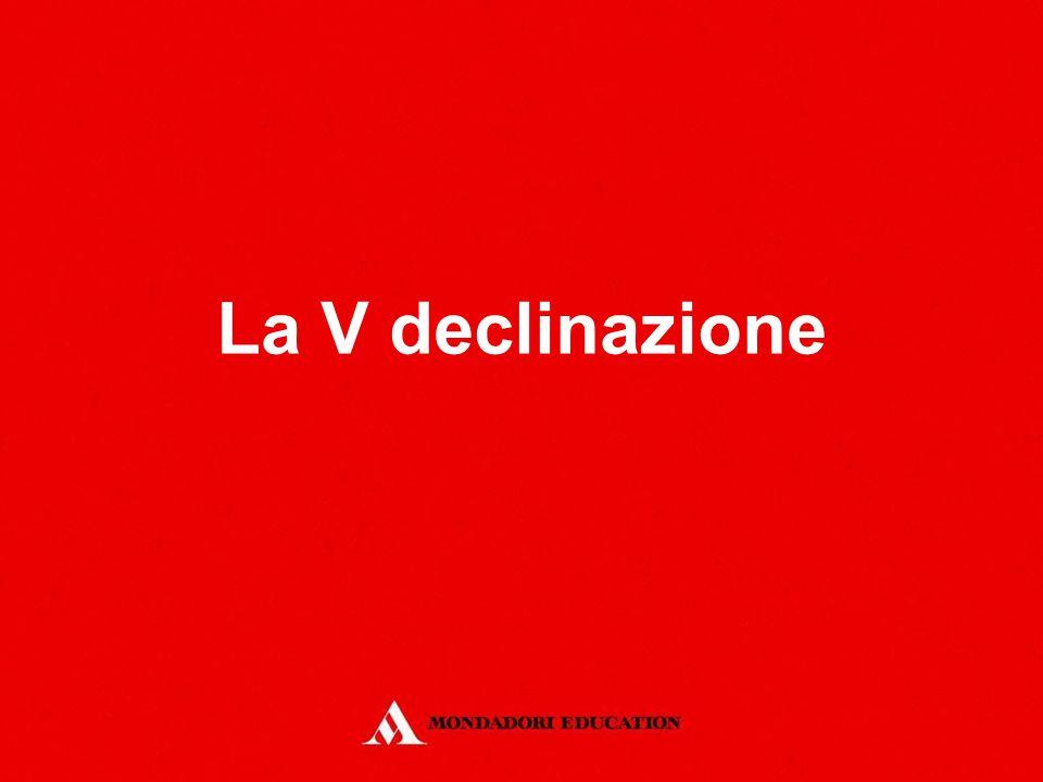 La V declinazione *