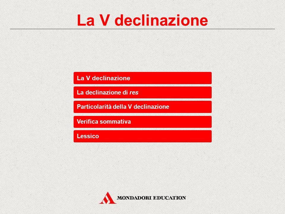 La V declinazione La V declinazione La declinazione di res