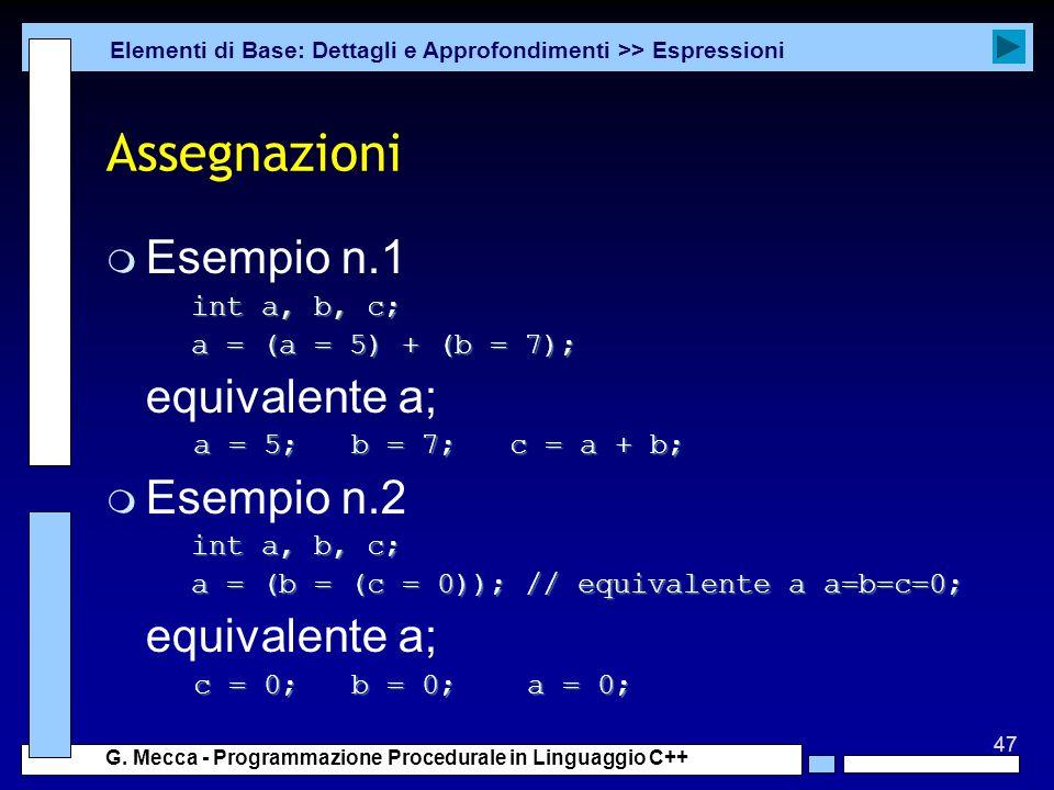 Assegnazioni Esempio n.1 equivalente a; Esempio n.2 int a, b, c;