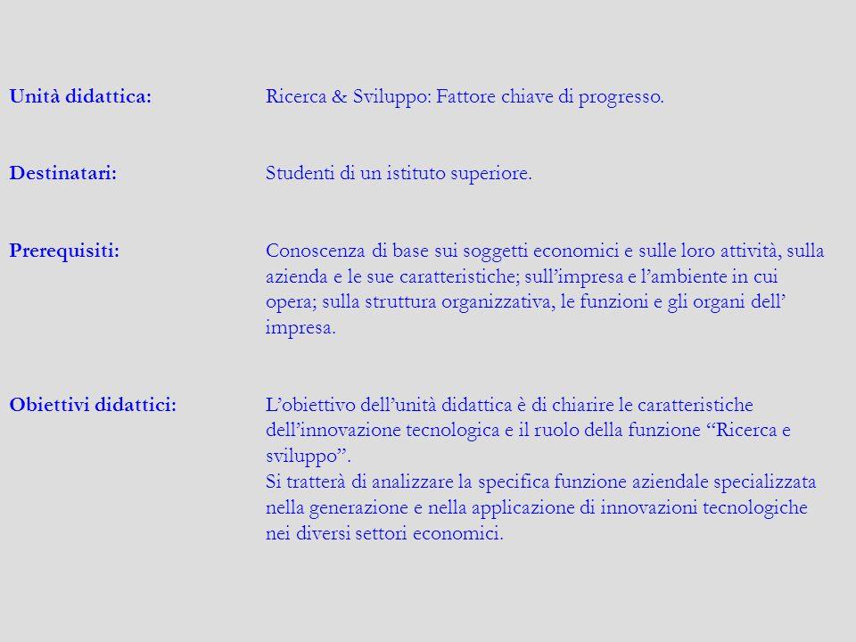 Unità didattica: Ricerca & Sviluppo: Fattore chiave di progresso.