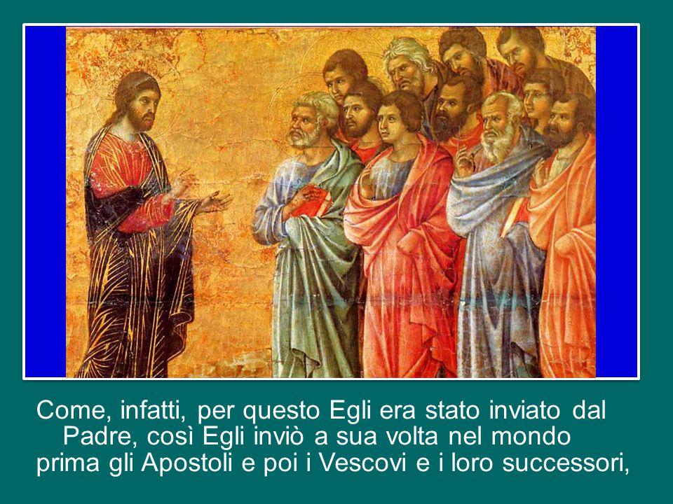 Come, infatti, per questo Egli era stato inviato dal Padre, così Egli inviò a sua volta nel mondo prima gli Apostoli e poi i Vescovi e i loro successori,