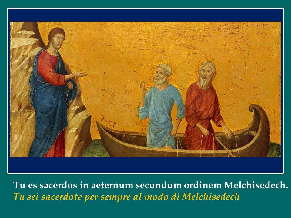 Tu es sacerdos in aeternum secundum ordinem Melchisedech.