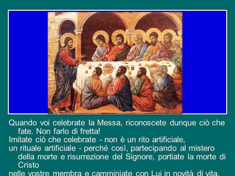Quando voi celebrate la Messa, riconoscete dunque ciò che fate