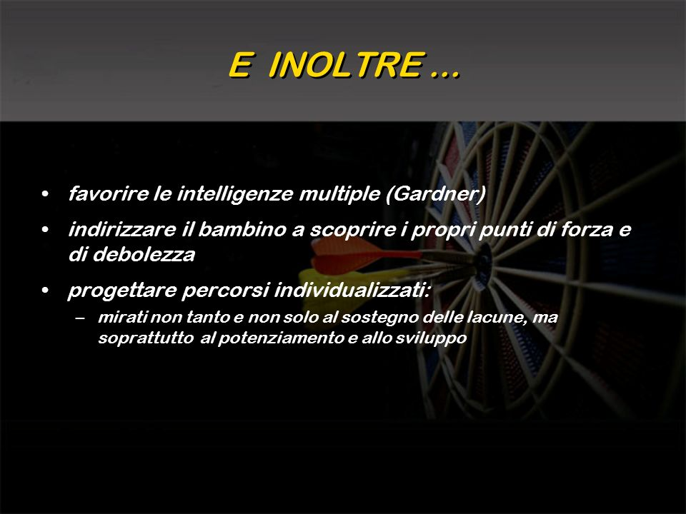E INOLTRE ... favorire le intelligenze multiple (Gardner)