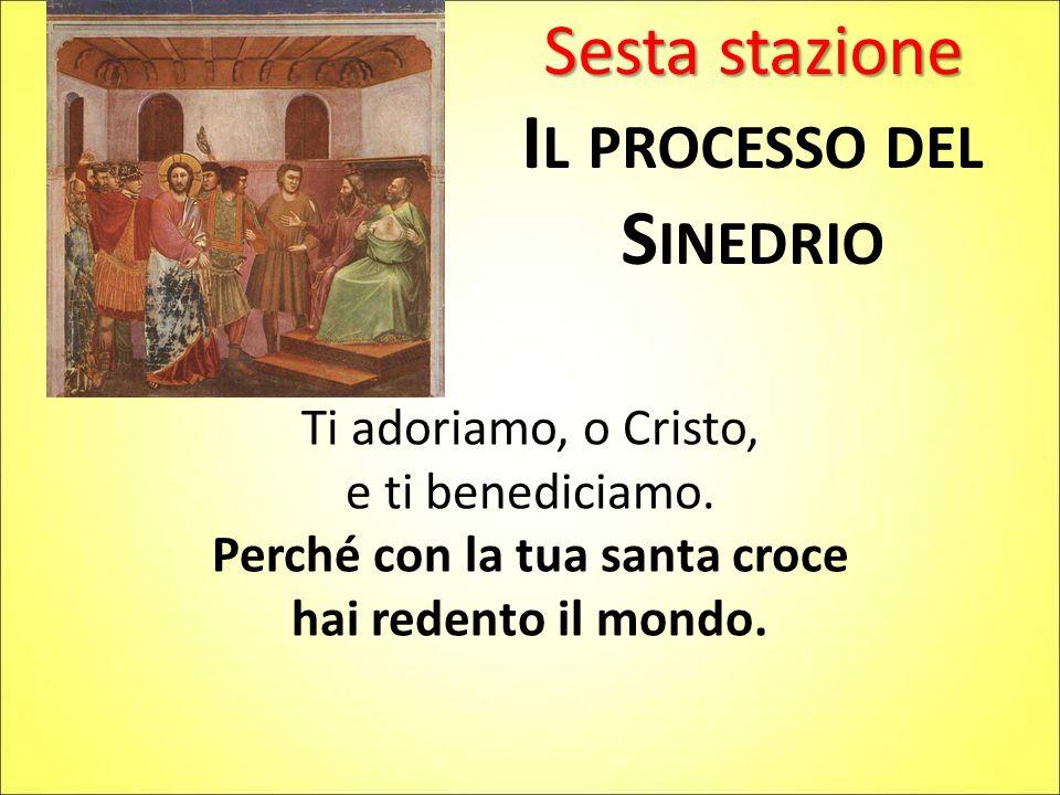 Il processo del Sinedrio Perché con la tua santa croce