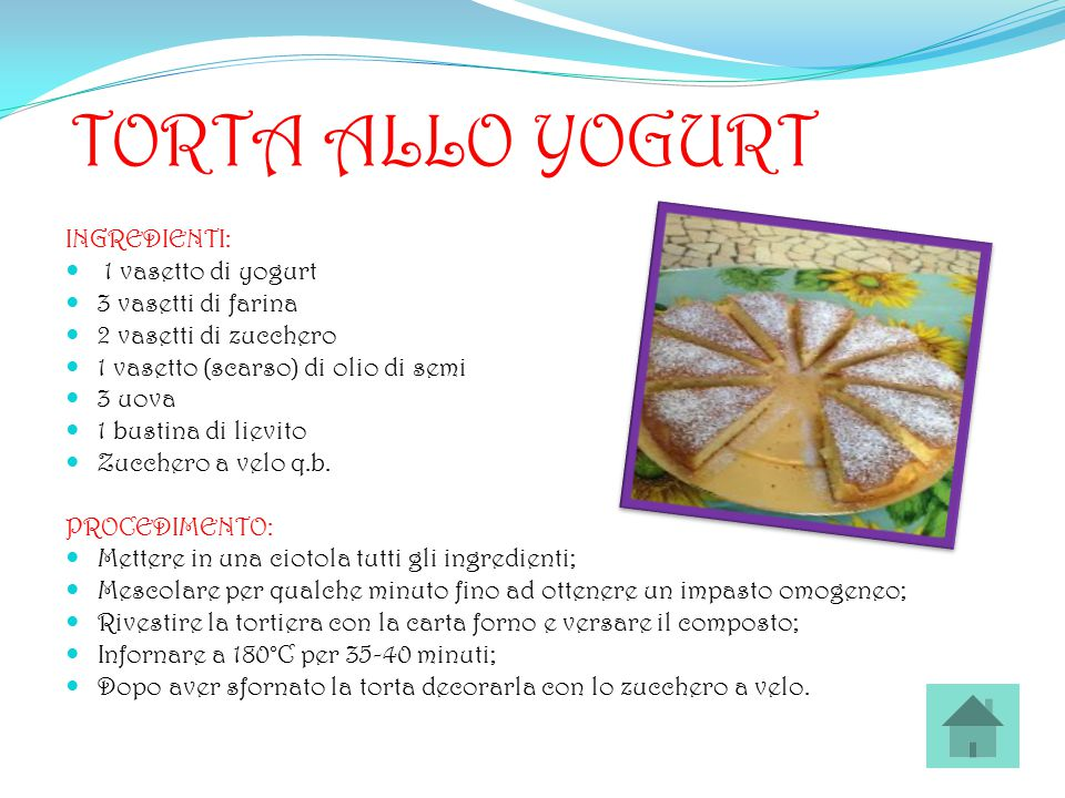 TORTA ALLO YOGURT INGREDIENTI: 1 vasetto di yogurt 3 vasetti di farina