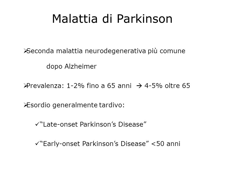 Malattia di Parkinson Seconda malattia neurodegenerativa più comune dopo Alzheimer. Prevalenza: 1-2% fino a 65 anni  4-5% oltre 65.