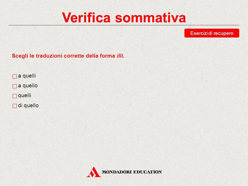 Verifica sommativa Scegli le traduzioni corrette della forma illi.