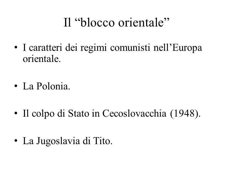 Il blocco orientale I caratteri dei regimi comunisti nell'Europa orientale. La Polonia. Il colpo di Stato in Cecoslovacchia (1948).