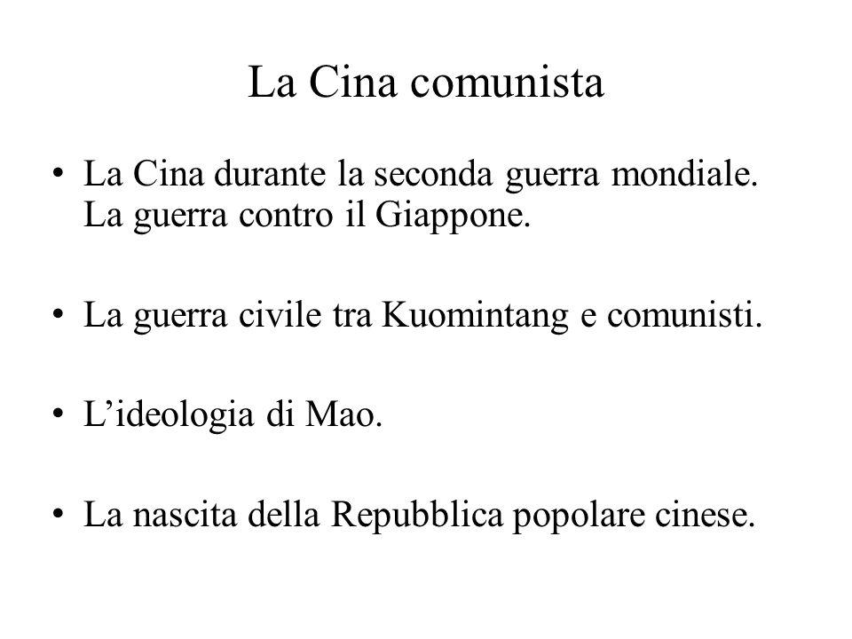 La Cina comunista La Cina durante la seconda guerra mondiale. La guerra contro il Giappone. La guerra civile tra Kuomintang e comunisti.