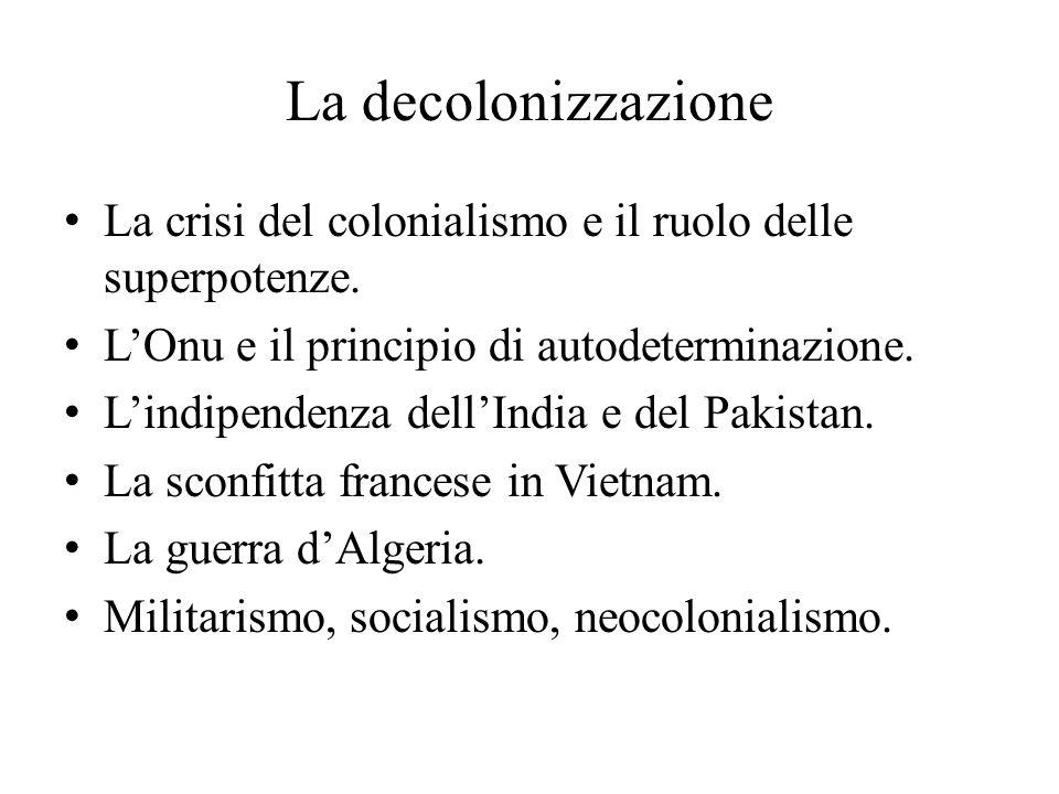La decolonizzazione La crisi del colonialismo e il ruolo delle superpotenze. L'Onu e il principio di autodeterminazione.