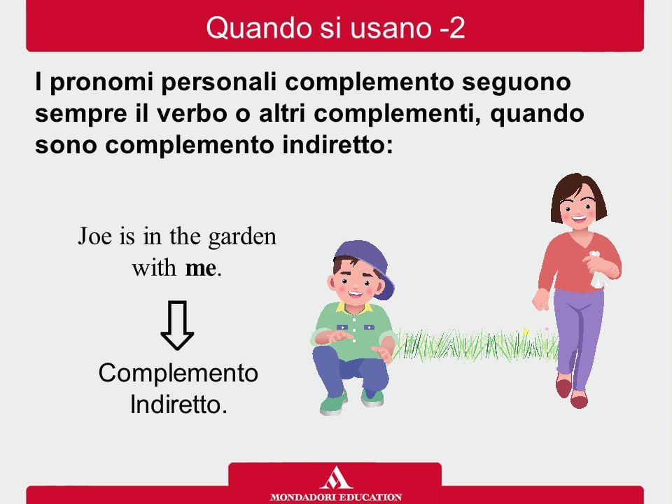 Quando si usano -2 I pronomi personali complemento seguono sempre il verbo o altri complementi, quando sono complemento indiretto: