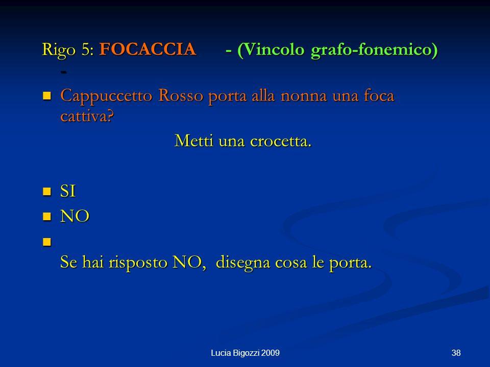 Rigo 5: FOCACCIA - (Vincolo grafo-fonemico) -
