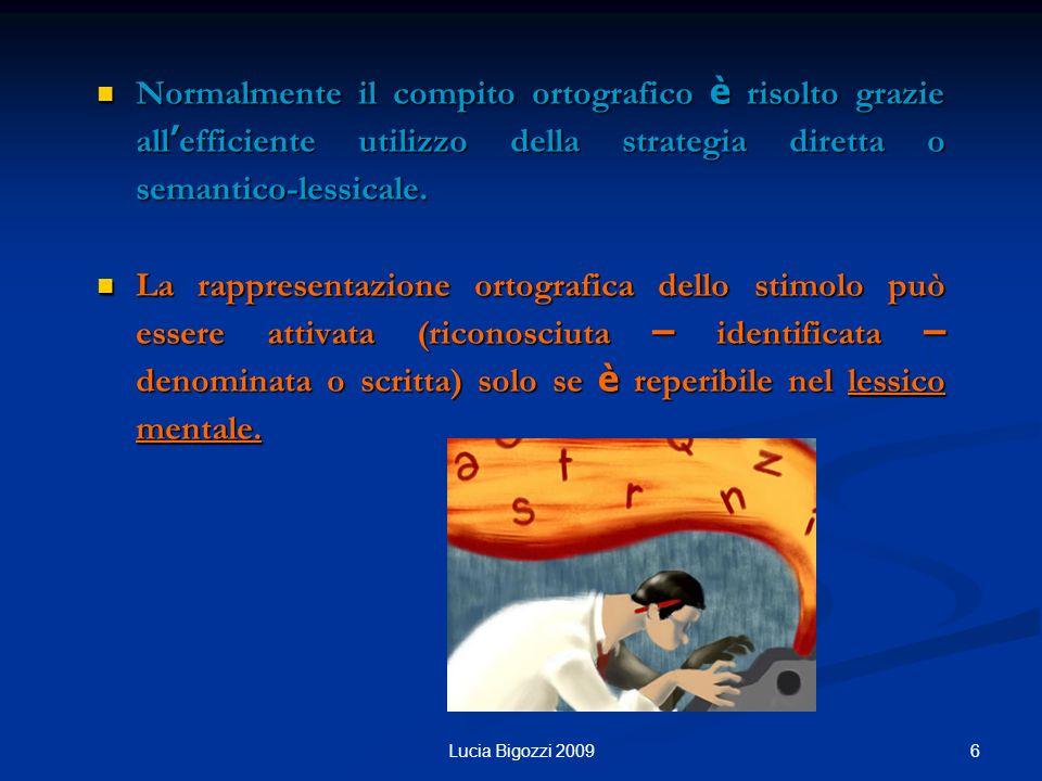 Normalmente il compito ortografico è risolto grazie all'efficiente utilizzo della strategia diretta o semantico-lessicale.