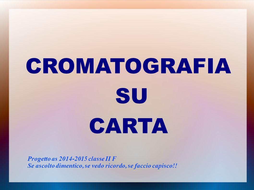 CROMATOGRAFIA SU CARTA Progetto as 2014-2015 classe II F