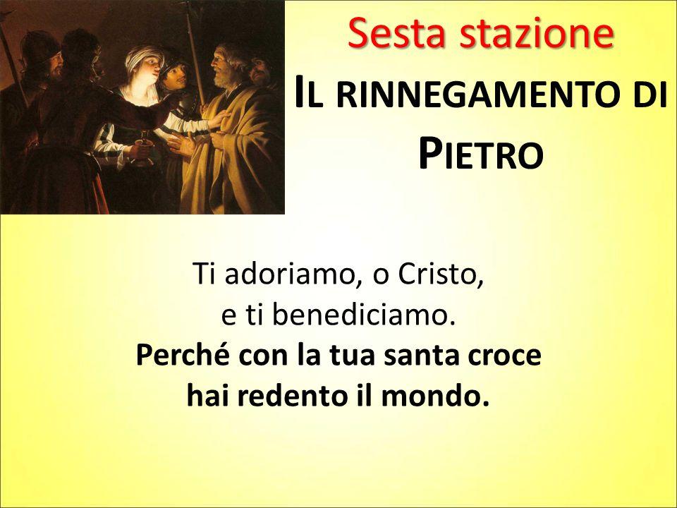 Il rinnegamento di Pietro Perché con la tua santa croce