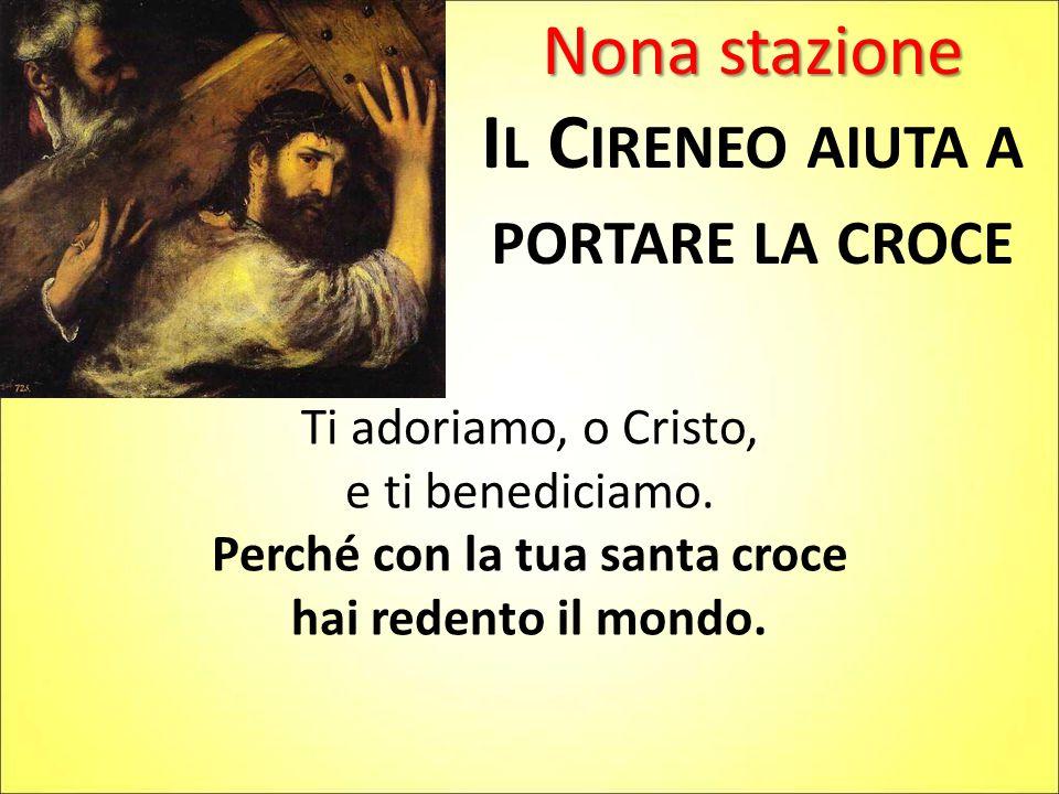 Il Cireneo aiuta a portare la croce Perché con la tua santa croce
