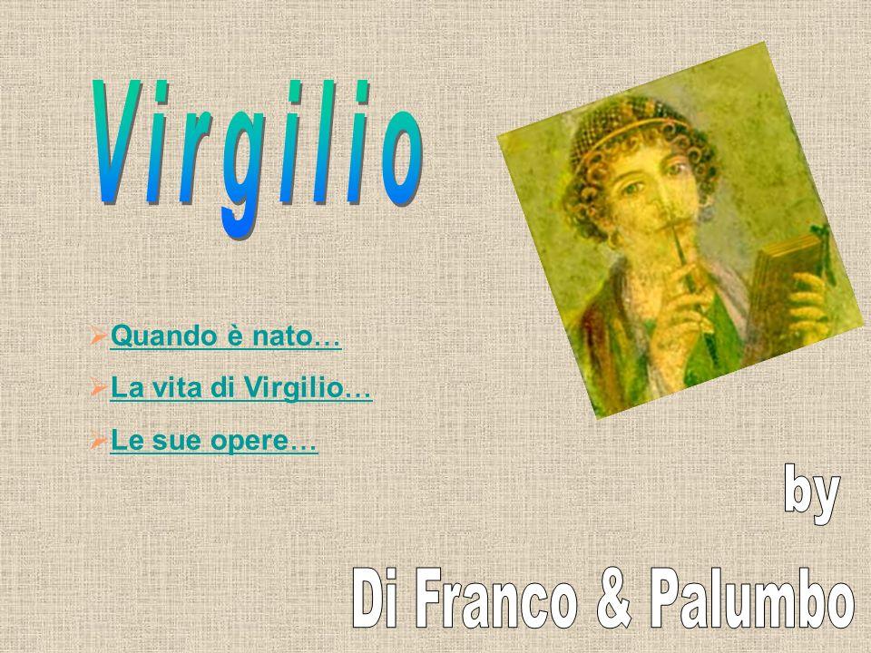 Virgilio by Di Franco & Palumbo Quando è nato… La vita di Virgilio…