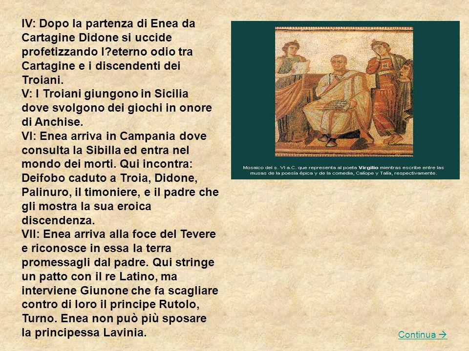 IV: Dopo la partenza di Enea da Cartagine Didone si uccide profetizzando l eterno odio tra Cartagine e i discendenti dei Troiani.