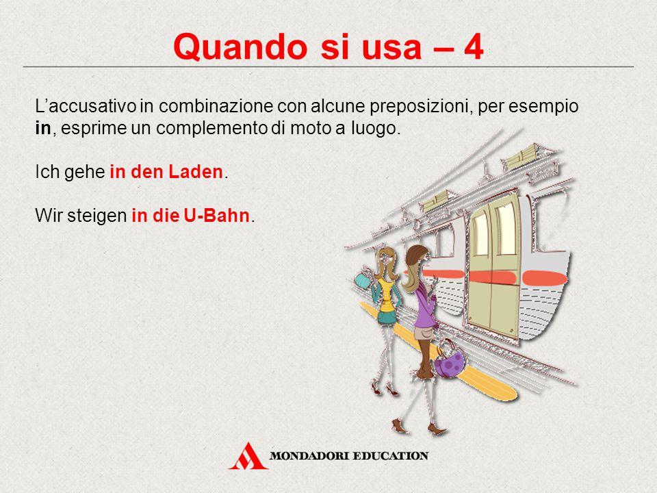 Quando si usa – 4 L'accusativo in combinazione con alcune preposizioni, per esempio in, esprime un complemento di moto a luogo.