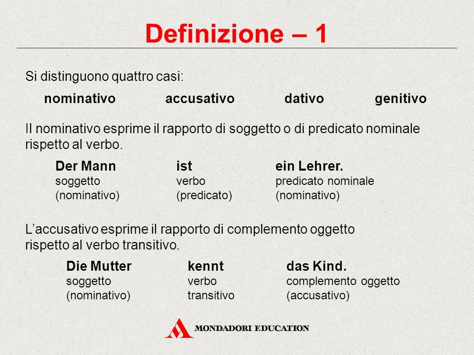 Definizione – 1 Si distinguono quattro casi: nominativo accusativo