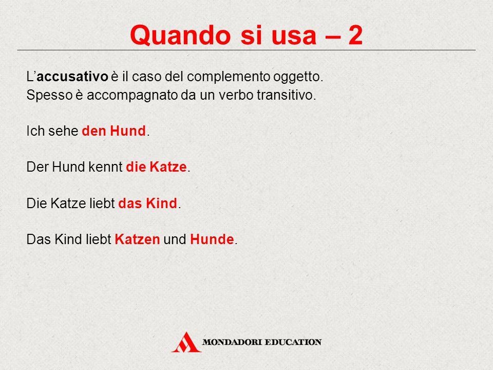 Quando si usa – 2 L'accusativo è il caso del complemento oggetto. Spesso è accompagnato da un verbo transitivo.