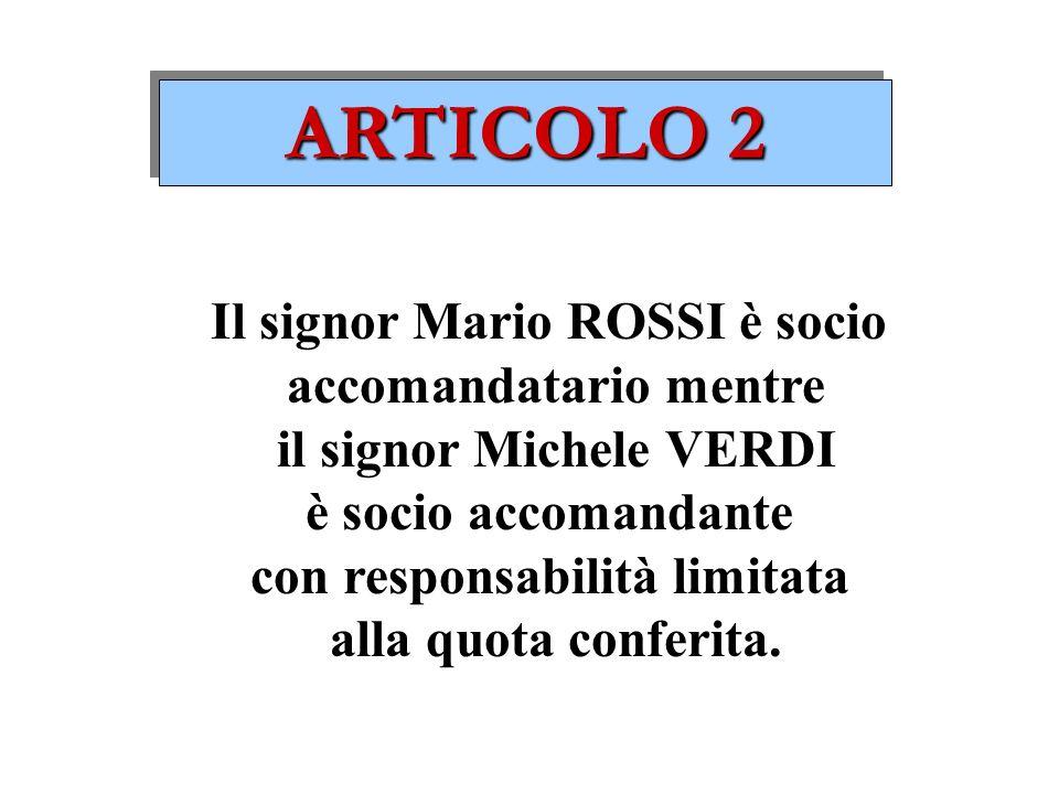 ARTICOLO 2 Il signor Mario ROSSI è socio accomandatario mentre