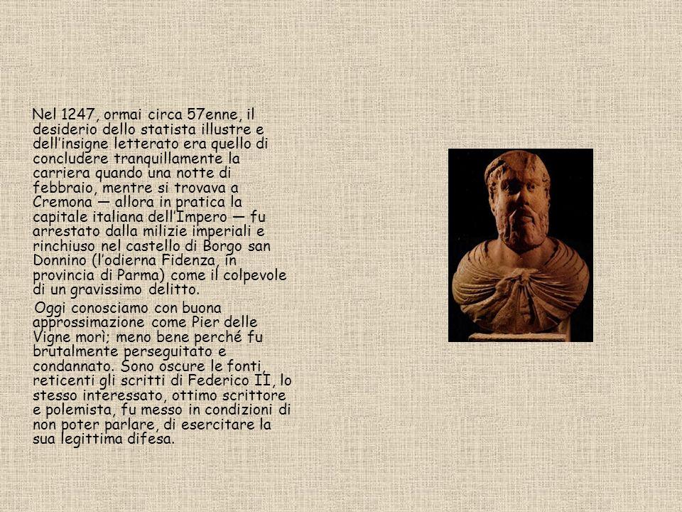Nel 1247, ormai circa 57enne, il desiderio dello statista illustre e dell'insigne letterato era quello di concludere tranquillamente la carriera quando una notte di febbraio, mentre si trovava a Cremona — allora in pratica la capitale italiana dell'Impero — fu arrestato dalla milizie imperiali e rinchiuso nel castello di Borgo san Donnino (l'odierna Fidenza, in provincia di Parma) come il colpevole di un gravissimo delitto.