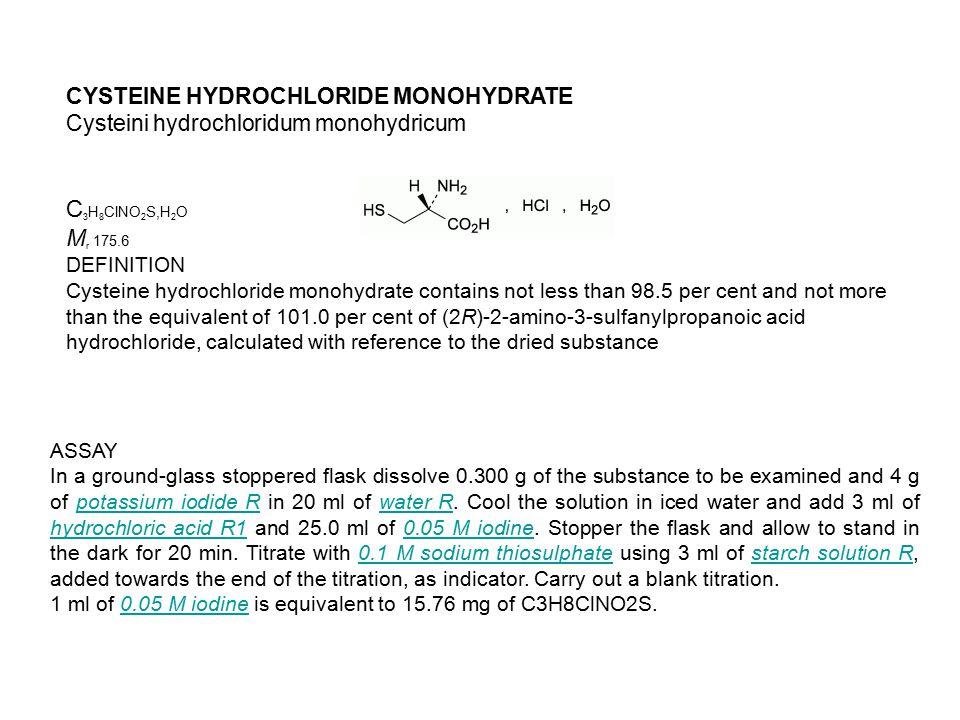 C3H8ClNO2S,H2O Mr 175.6 CYSTEINE HYDROCHLORIDE MONOHYDRATE