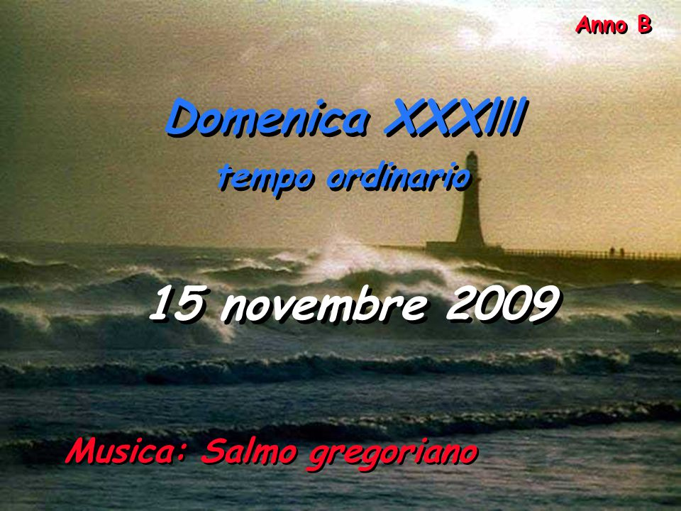 Domenica XXXlll 15 novembre 2009 tempo ordinario Anno B