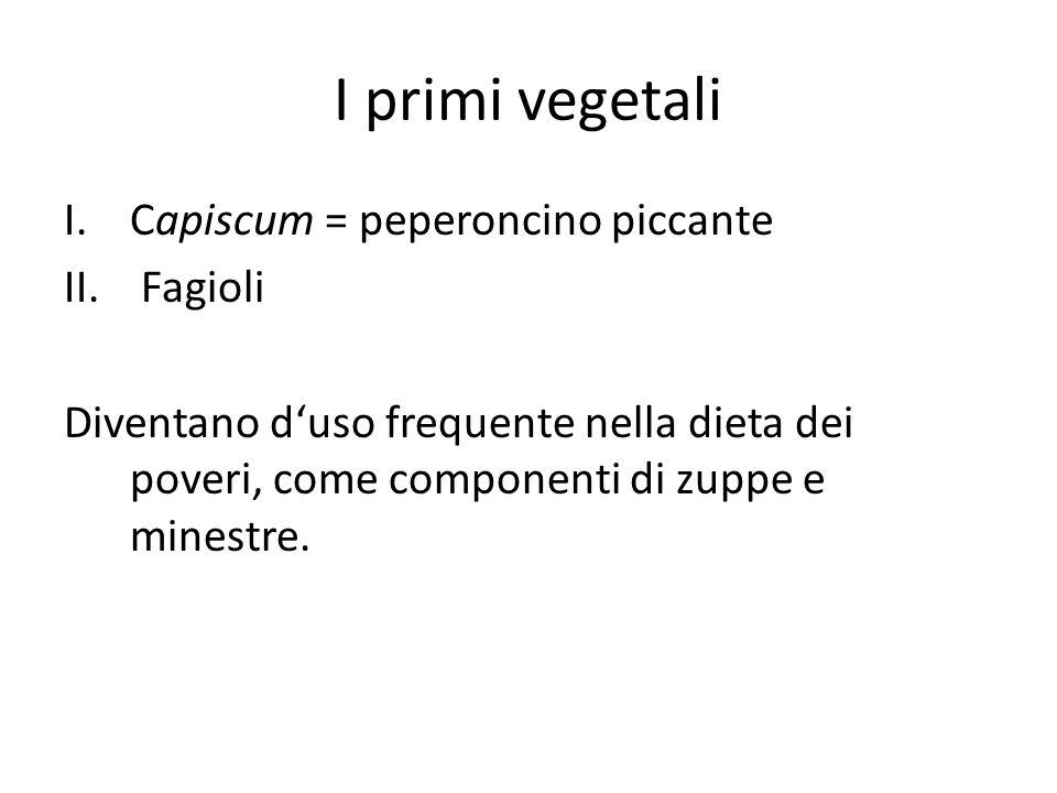 I primi vegetali Capiscum = peperoncino piccante Fagioli