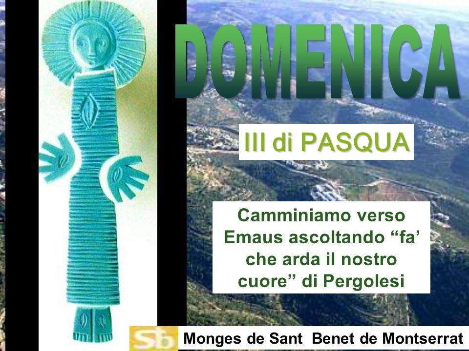 DOMENICA III di PASQUA. Camminiamo verso Emaus ascoltando fa' che arda il nostro cuore di Pergolesi.