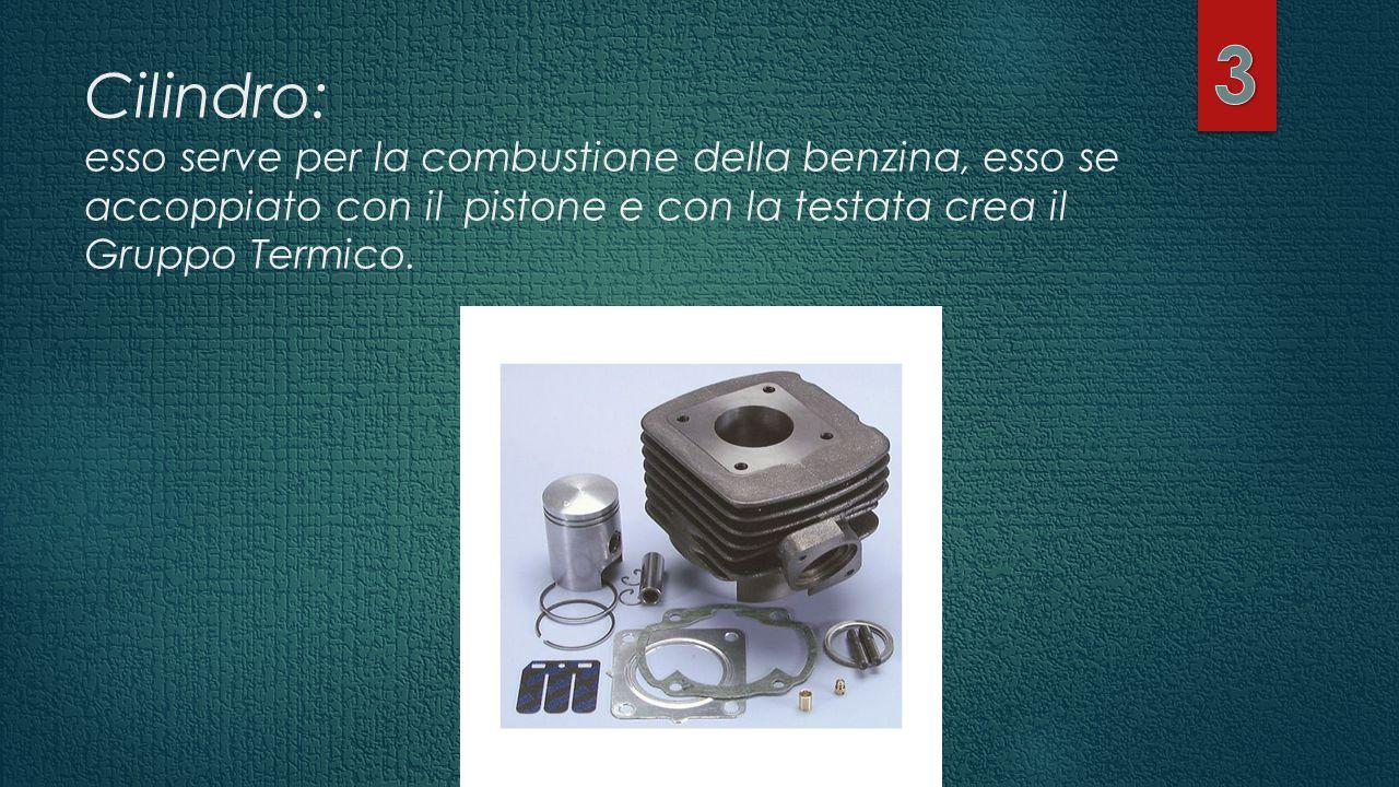 3 Cilindro: esso serve per la combustione della benzina, esso se accoppiato con il pistone e con la testata crea il Gruppo Termico.