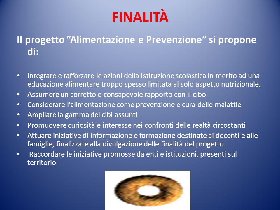 FINALITÀ Il progetto Alimentazione e Prevenzione si propone di: