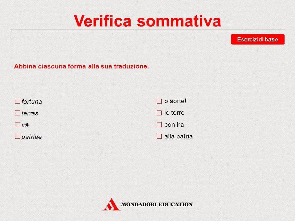 Verifica sommativa Abbina ciascuna forma alla sua traduzione. fortuna