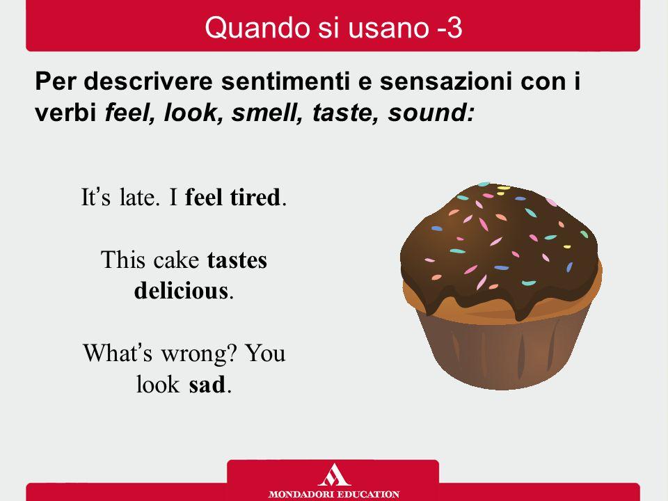 Quando si usano -3 Per descrivere sentimenti e sensazioni con i verbi feel, look, smell, taste, sound: