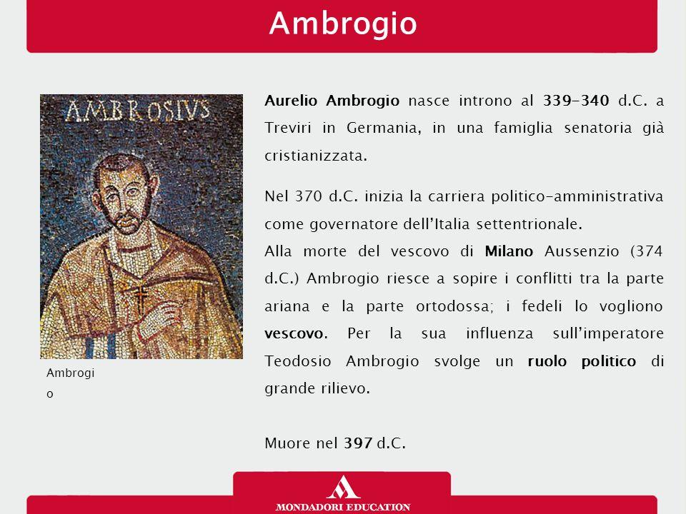 Ambrogio 26/01/13. Aurelio Ambrogio nasce introno al 339-340 d.C. a Treviri in Germania, in una famiglia senatoria già cristianizzata.