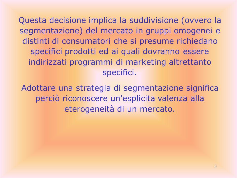 Questa decisione implica la suddivisione (ovvero la segmentazione) del mercato in gruppi omogenei e distinti di consumatori che si presume richiedano specifici prodotti ed ai quali dovranno essere indirizzati programmi di marketing altrettanto specifici.