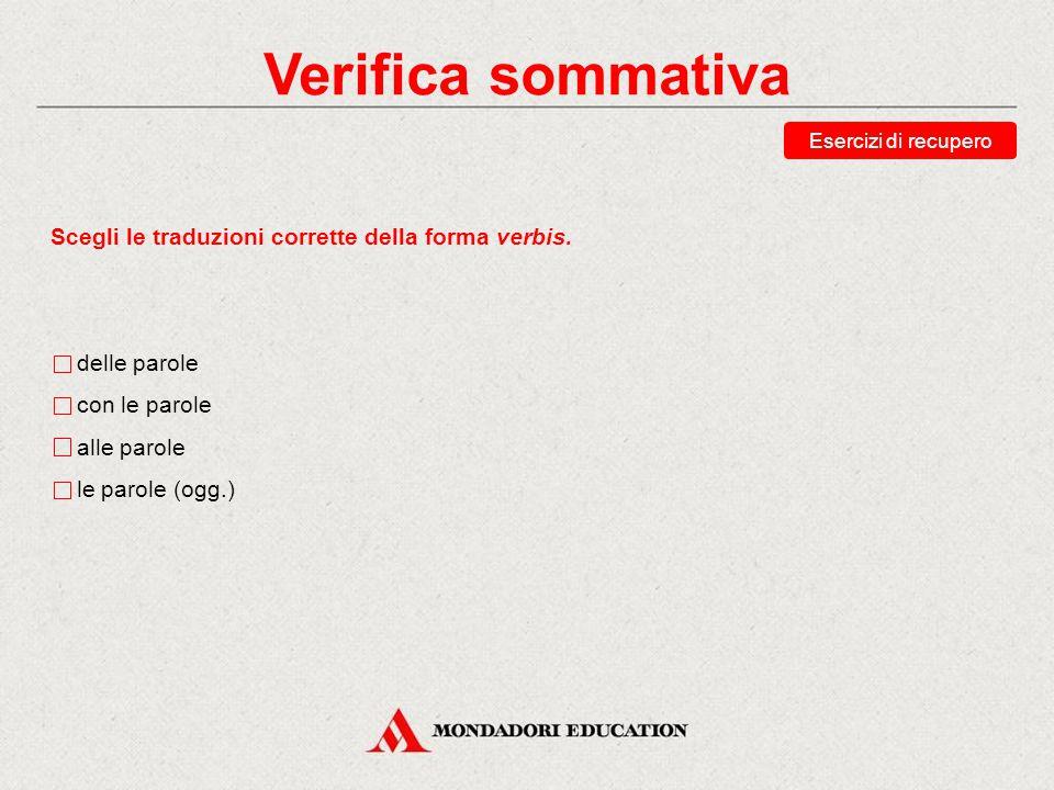 Verifica sommativa Scegli le traduzioni corrette della forma verbis.
