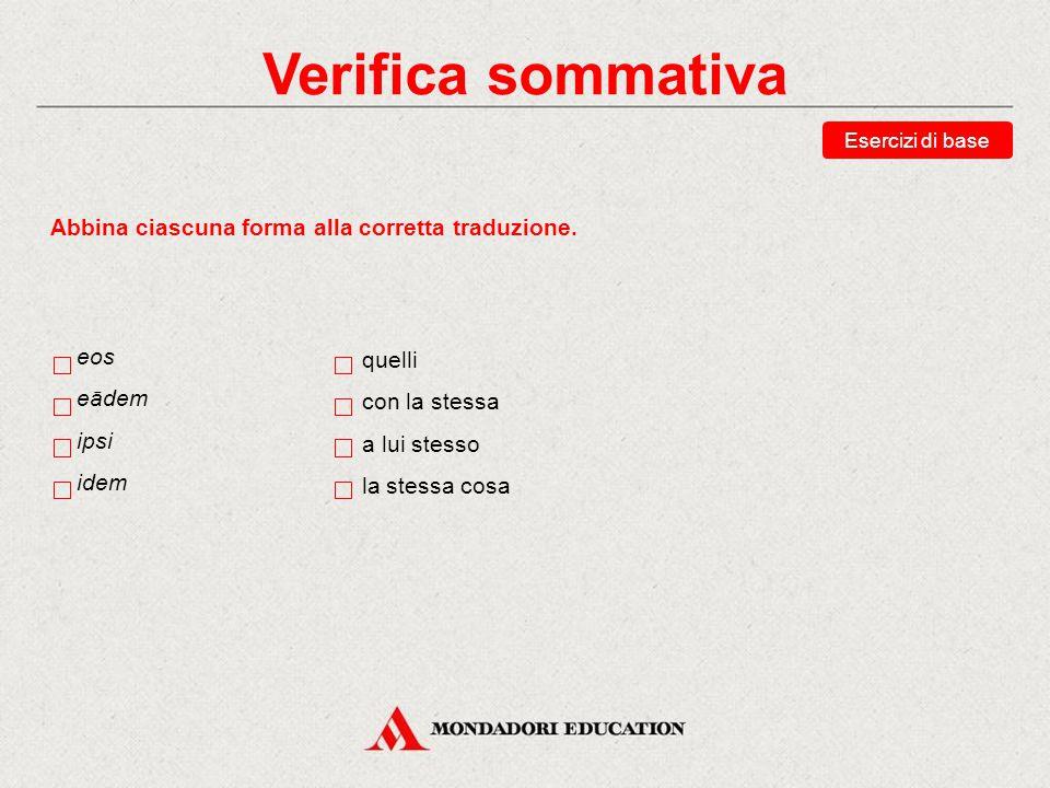 Verifica sommativa Abbina ciascuna forma alla corretta traduzione. eos