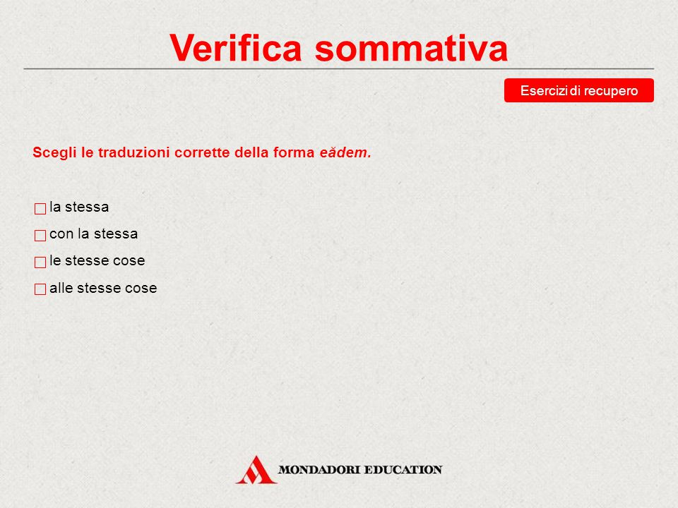 Verifica sommativa Scegli le traduzioni corrette della forma eădem.