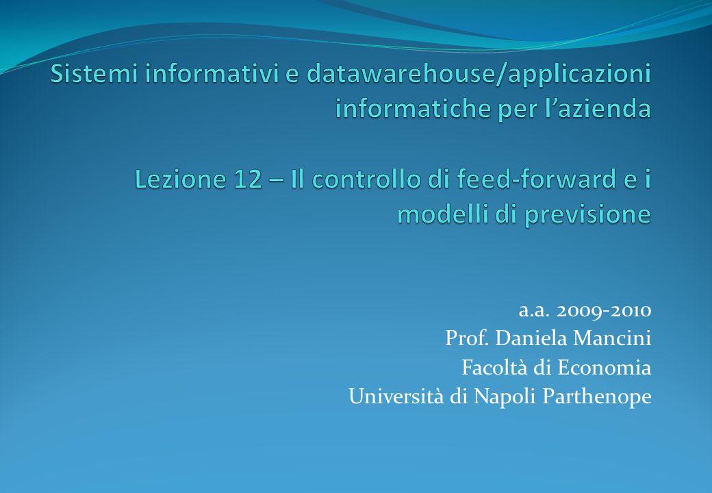 Sistemi informativi e datawarehouse/applicazioni informatiche per l'azienda Lezione 12 – Il controllo di feed-forward e i modelli di previsione
