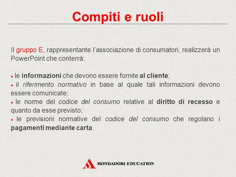 Compiti e ruoli Il gruppo E, rappresentante l'associazione di consumatori, realizzerà un PowerPoint che conterrà: