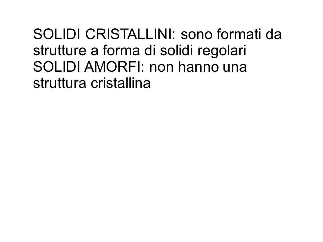 SOLIDI CRISTALLINI: sono formati da strutture a forma di solidi regolari